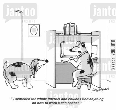 dog foods cartoon humor: 'I searched the whole internet and couldn't find anything on how to work a can opener.'