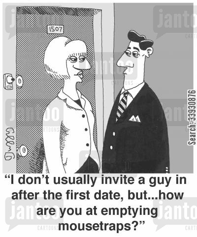 invites cartoon humor: 'I don't usually invite a guy in after the first date, but...how are you at emptying mousetraps?'