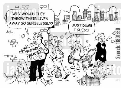 senselessness cartoon humor: Why would they throw away their lives so senselessly?