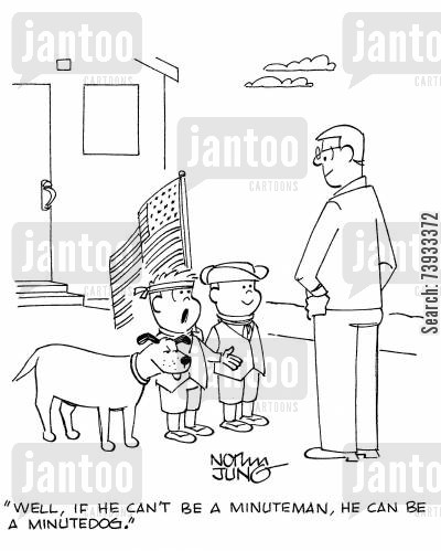 colonials cartoon humor: 'Well, if he can't be a Minuteman, he can be a minutedog.'