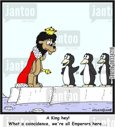 emperor penguins cartoon humor: 'A King hey! What a coincidence, we're all Emperors here...'