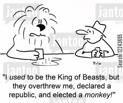 overthrow cartoon humor: 'I used to be the King of Beasts, but they overthrew me, declared a republic, and elected a monkey!'