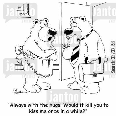 bear hugs cartoon humor: 'Always with the hugs! Would it kill you to kiss me once in a while?'