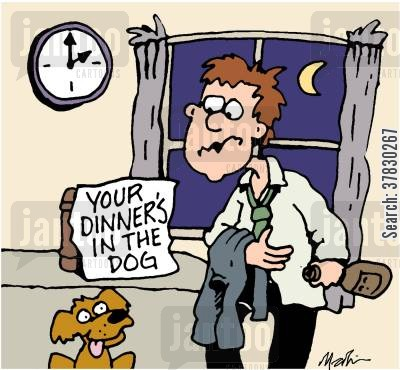late home cartoon humor: Your dinner's in the dog.