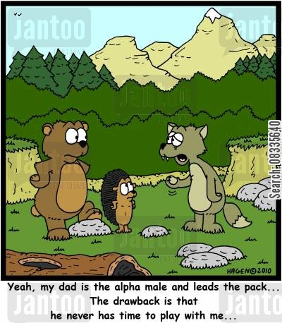alpha male cartoon humor: 'Yeah, my dad is the alpha male and leads the pack... The drawback is that he never has time to play with me...'