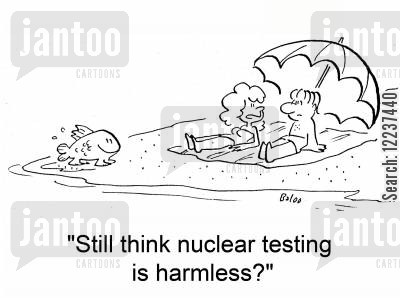 harmless cartoon humor: 'Still think nuclear testing is harmless?'