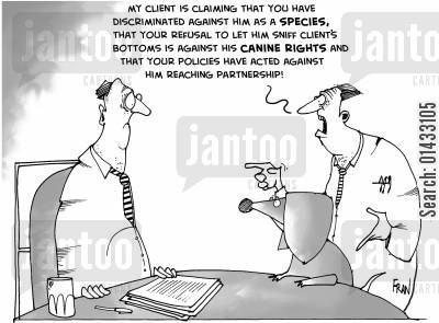 lawyers jokes cartoon humor: My client is claiming that you have discriminated against him as a species, that your refusal to let him sniff client's bottoms is against his canine rights and that your policies have acted against him reaching partnership.