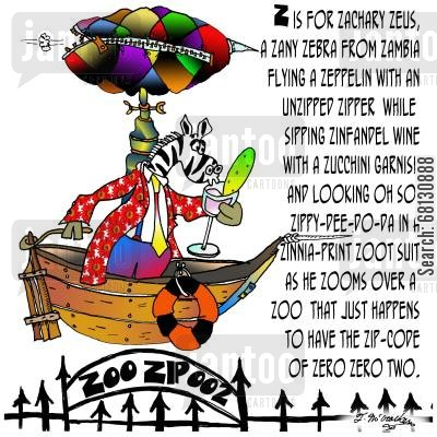 letter z cartoon humor: Z is for Zachary Zeus, a Zany zebra from Zambia flying a Zeppelin with an unzipped zipper while sipping Zinfandel wine with a zucchini garnish and looking oh so zippy-dee-do-da...