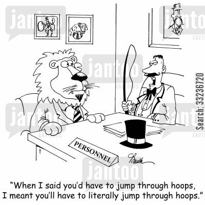 hoops cartoon humor: 'When I said you'd have to jump through hoops, I meant you'll have to literally jump through hoops.'
