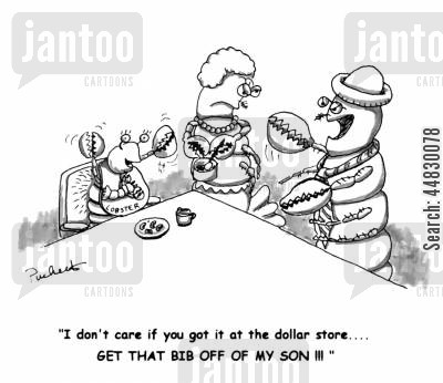 crustacean cartoon humor: 'I don't care if you got it at the dollar store...GET THAT BIB OFF OF MY SON!!!'