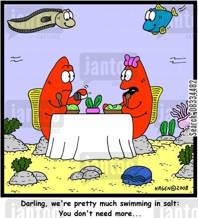 sodium cartoon humor: 'Darling, we're pretty much swimming in salt: You don't need more...'