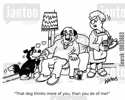 true loves cartoon humor: 'That dog thinks more of you, than you do of me!'