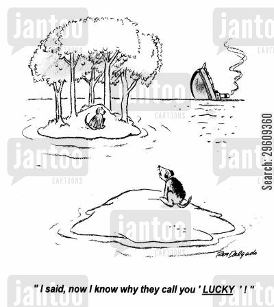 stranded cartoon humor: 'I said, now I know why they call you 'Lucky'!'