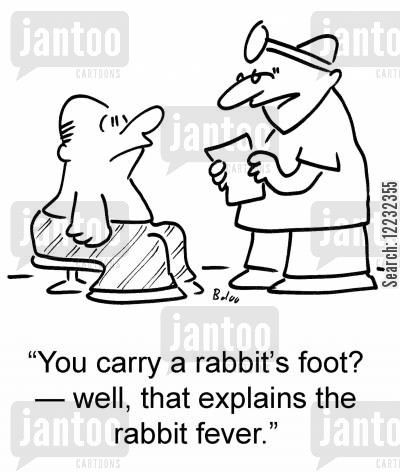 rabbit's cartoon humor: 'You carry a rabbit's foot — well, that explains the rabbit fever.'