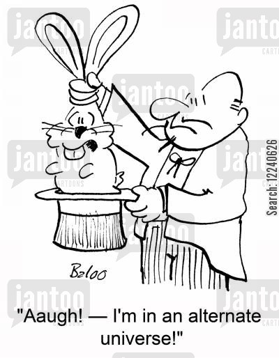 rabbit out of a hat cartoon humor: 'Aaugh! -- I'm in an alternate universe!'
