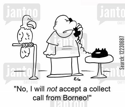 reverse charge cartoon humor: 'No, I will not accept a collect call from Borneo.'