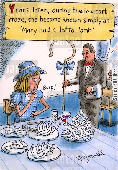 low carb cartoon humor: Years later, during the low carb craze, she became known simply as 'Mary had a lotta lamb.'