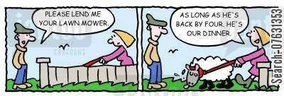 red meat cartoon humor: -Please lend me your lawnmower -As long as he's back by four. He's our dinner.