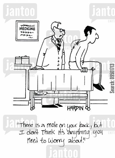 medical exams cartoon humor: 'There is a mole on your back, but I don't think it's anything you need to worry about.'