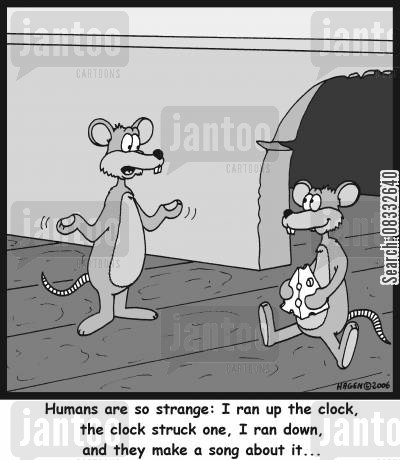 mousehole cartoon humor: 'Humans are so strange: I ran up the clock, the clock struck one, I ran down, and they make a song about it...'