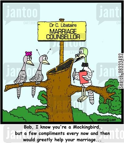 mockingbird cartoon humor: 'Bob, I know you're a Mockingbird, but a few compliments every now and then would greatly help your marriage...'