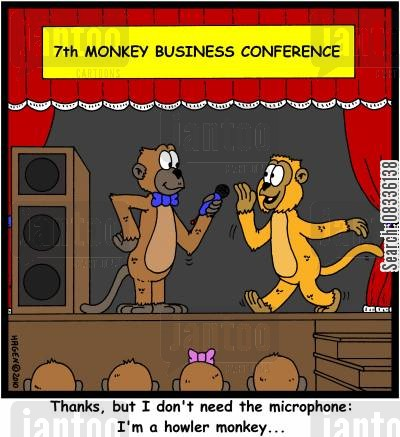 business conference cartoon humor: 7th Monkey Business Conference: 'Thanks, but I don't need the microphone: I'm a howler monkey...'