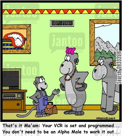 alpha males cartoon humor: 'That's it Ma'am: Your VCR is set and programmed... You don't need to be an Alpha Male to work it out...'