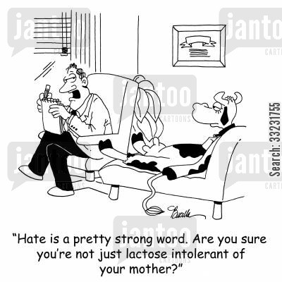 intolerance cartoon humor: 'Hate is a pretty strong word. Are you sure you're not just lactose intolerant of your mother?'