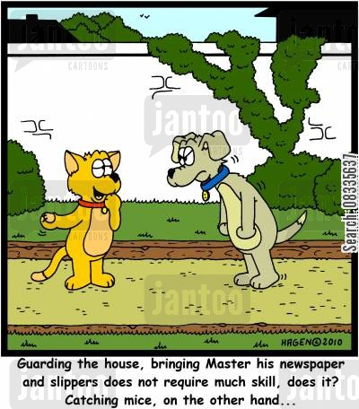 catching mice cartoon humor: 'Guarding the house, bringing Master his newspaper and slippers does not require much skill, does it? Catching mice, on the other hand...'