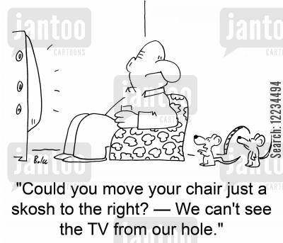 move up cartoon humor: 'Could you move your chair just a skosh to the right? - We can't see the TV from our hole.'