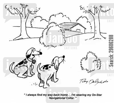 navigations cartoon humor: 'I always find my way back home... I'm wearing my on-star navigational collar.'