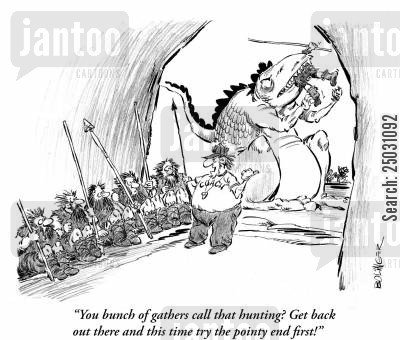 hunters and gatherers cartoon humor: 'You bunch of gatherers call that hunting? Get back out there and this time try the pointy end first!'