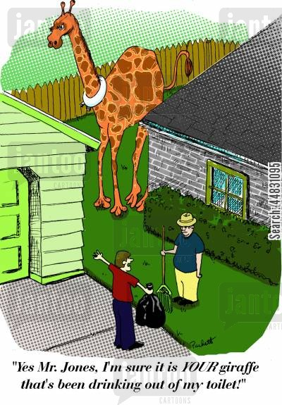 nuisance cartoon humor: 'Yes Mr. Jones, I'm sure it is YOUR giraffe that's been drinking out of my toilet!'