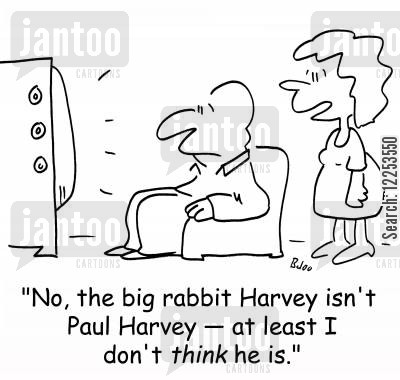 harvey cartoon humor: 'No, the big rabbit Harvey isn't Paul Harvey -- at least I don't THINK he is.'