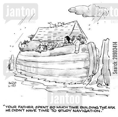 navigational cartoon humor: 'Your father spent so much time building the ark he didn't have time to study navigation.'