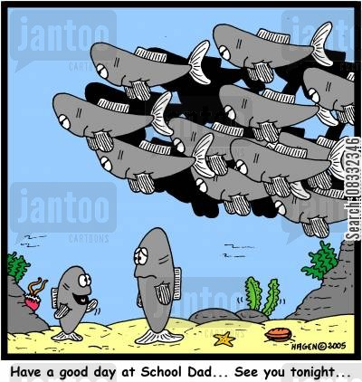 schools of fishes cartoon humor: 'Have a good day at School Dad... See you tonight...'
