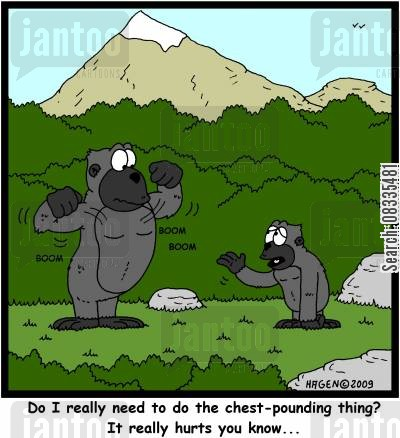 sign of aggression cartoon humor: 'Do I really need to do the chest-pounding thing? It really hurts you know...'