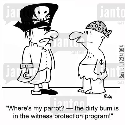 protection programme cartoon humor: 'Where's my parrot? -- the dirty bum is in the witness protection program!'