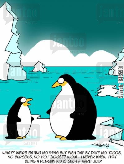 taco cartoon humor: 'What? We're eating nothing but fish day by day? No tacos, no burgers, no hot dogs?? Wow - I never knew that being a Penguin kid is such a hard job!'
