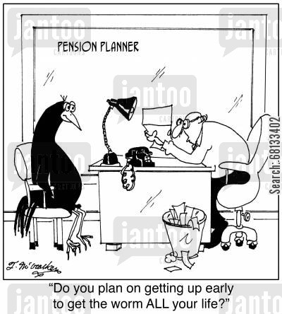 pension plans cartoon humor: 'Do you plan on getting up early to get the worm ALL your life?'