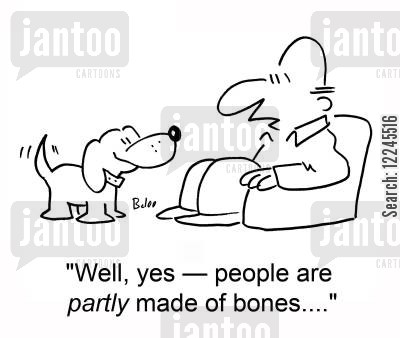 partly cartoon humor: 'Well, yes - people are partly made of bones....'