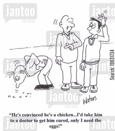 laying eggs cartoon humor: 'He's convinced he's a chicken... I'd take him to a doctor to get him cured, only I need the eggs!'
