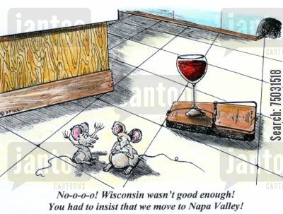 mouse trap cartoon humor: 'No-o-o-o! Wisconsin wasn't good enough! You had to insist that we move to Napa Valley!'