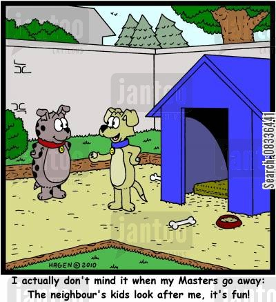 boarding cartoon humor: 'I actually don't mind it when my Masters go away: The neighbour's kids look after me, it's fun!'
