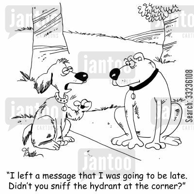 hydrant cartoon humor: 'I left a message that I was going to be late. Didn't you sniff the hydrant at the corner?'