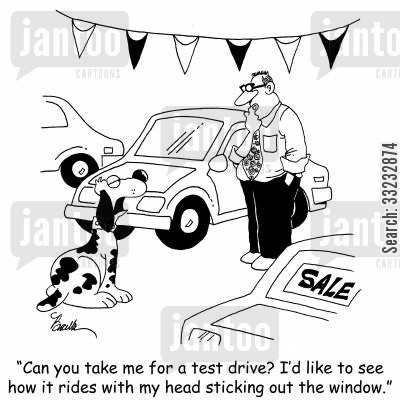 test drives cartoon humor: 'Can you take me for a test drive? I'd like to see how it rides with my head sticking out the window.'