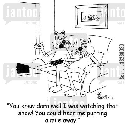 changing channels cartoon humor: 'You knew darn well I was watching that show! You could hear me purring a mile away.'