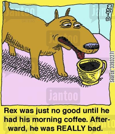 coffee drinker cartoon humor: Rex was just no good until he had his morning coffee. Afterward, he was REALLY bad.