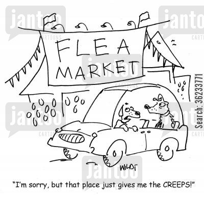 flea market cartoon humor: I'm sorry, but that place just gives me the creeps.