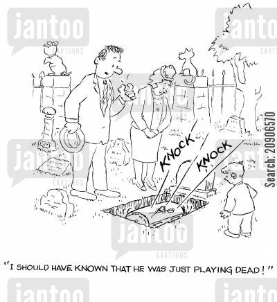 playing dead cartoon humor: 'I should have known that he was just playing dead.'